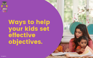 Ways to help your kids set effective objectives