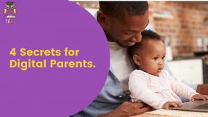 4 Secrets For Digital Parents.